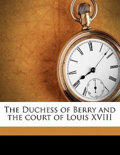 The Duchess Of Berry And The Court Of Louis Xviii