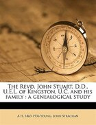 The Revd. John Stuart, D.d., U.e.l. Of Kingston, U.c. And His Family: A Genealogical Study