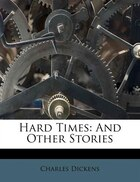 Hard Times: And Other Stories