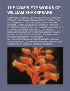 The complete works of William Shakspeare; comprising his plays and poems, with Dr. Johnson's preface ; a glossary, and an account of each play, and a