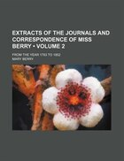 Extracts of the Journals and Correspondence of Miss Berry (Volume 2); From the Year 1783 to 1852