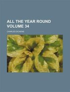 All the year round Volume 34