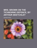 Mrs. Brown on the Tichborne defence, by Arthur Sketchley