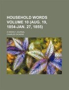Household words Volume 10 (Aug. 19, 1854-Jan. 27, 1855); a weekly journal