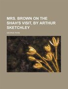 Mrs. Brown on the shah's visit, by Arthur Sketchley