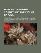 History of Ramsey County and the city of St. Paul; including the Explorers and pioneers of Minnesota