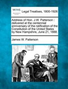 Address Of Hon. J.w. Patterson: Delivered At The Centennial Anniversary Of The Ratification Of The Constitution Of The United State