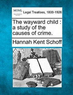 The Wayward Child: A Study Of The Causes Of Crime.