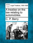 A Treatise On The Law Relating To Automobiles.