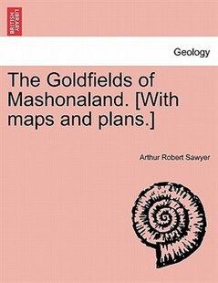 The Goldfields Of Mashonaland. [with Maps And Plans.