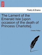 The Lament Of The Emerald Isle [upon Occasion Of The Death Of Princess Charlotte].