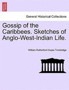 Gossip Of The Caribbees. Sketches Of Anglo-west-indian Life.