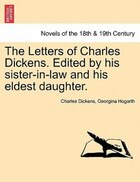 The Letters Of Charles Dickens. Edited By His Sister-in-law And His Eldest Daughter.
