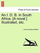An I. D. B. In South Africa. [a Novel.] Illustrated, Etc.