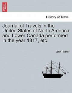 Journal Of Travels In The United States Of North America And Lower Canada Performed In The Year 1817, Etc.