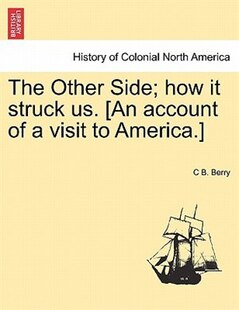 The Other Side; How It Struck Us. [an Account Of A Visit To America.]