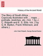 The Story Of South Africa ... Copiously Illustrated With ... Maps ... Portraits, Sketches, Etc. (vol. 1 By J. C. Ridpath And E. S. Ellis.-vol. 2 By G.