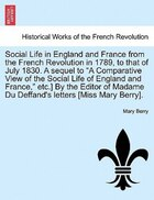 "Social Life In England And France From The French Revolution In 1789, To That Of July 1830. A Sequel To ""a Comparative View Of The Social Life Of Engl"