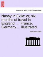 Nasby In Exile: Or, Six Months Of Travel In England, ... France, Germany ... Illustrated.
