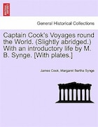 Captain Cook's Voyages Round The World. (slightly Abridged.) With An Introductory Life By M. B. Synge. [with Plates.]