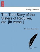 The True Story Of The Sisters Of Reculver, Etc. [in Verse.]
