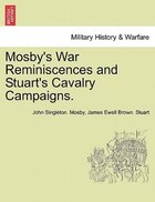Mosby's War Reminiscences And Stuart's Cavalry Campaigns.