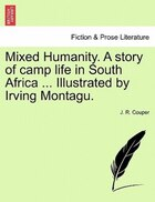 Mixed Humanity. A Story Of Camp Life In South Africa ... Illustrated By Irving Montagu.