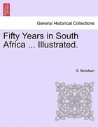 Fifty Years In South Africa ... Illustrated.