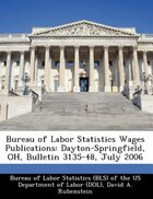 Bureau Of Labor Statistics Wages Publications: Dayton-springfield, Oh, Bulletin 3135-48, July 2006