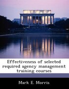 Effectiveness Of Selected Required Agency Management Training Courses
