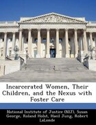 Incarcerated Women, Their Children, And The Nexus With Foster Care