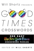 Will Shortz Presents Good Times Crosswords: 200 Easy to Hard New York Times Crossword Puzzles