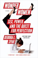 Wonder Women: Sex, Power, and the Quest for Perfection