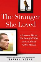 The Stranger She Loved: A Mormon Doctor, His Gorgeous Wife, and an Almost Perfect Murder