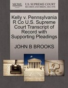 Kelly V. Pennsylvania R Co U.s. Supreme Court Transcript Of Record With Supporting Pleadings