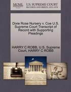 Dixie Rose Nursery V. Coe U.s. Supreme Court Transcript Of Record With Supporting Pleadings