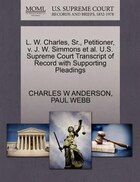 L. W. Charles, Sr., Petitioner, V. J. W. Simmons Et Al. U.s. Supreme Court Transcript Of Record With Supporting Pleadings