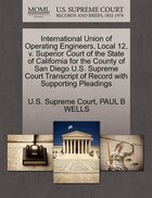 International Union Of Operating Engineers, Local 12, V. Superior Court Of The State Of California For The County Of San Diego U.s. Supreme Court Tran