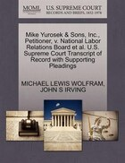Mike Yurosek & Sons, Inc., Petitioner, V. National Labor Relations Board Et Al. U.s. Supreme Court Transcript Of Record With Supporting Pleadings