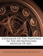 Catalogue Of The Paintings In The Metropolitan Museum Of Art...