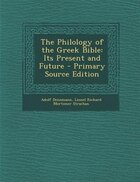 The Philology of the Greek Bible: Its Present and Future - Primary Source Edition