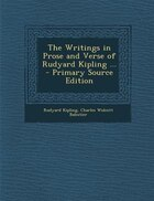 The Writings in Prose and Verse of Rudyard Kipling ... - Primary Source Edition