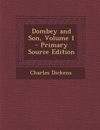 Dombey and Son, Volume 1 - Primary Source Edition