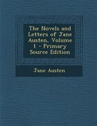 The Novels and Letters of Jane Austen, Volume 1 - Primary Source Edition
