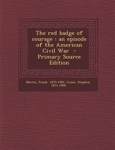 The red badge of courage: an episode of the American Civil War  - Primary Source Edition