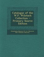 Catalogue of the W.P. Wilstach Collection - Primary Source Edition