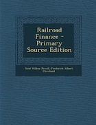 Railroad Finance - Primary Source Edition