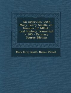 An interview with Mary Perry Smith, co-founder of MESA: oral history transcript / 200 - Primary Source Edition