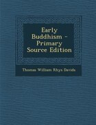 Early Buddhism - Primary Source Edition