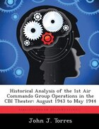 Historical Analysis Of The 1st Air Commando Group Operations In The Cbi Theater: August 1943 To May 1944